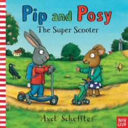 Pip and Posy: The Super Scooter (Nosy Crow Hardcover Picture Book – Axel Scheffler)