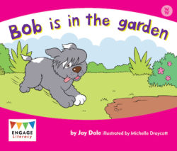 Bob is in the Garden (Engage Literacy Pink)