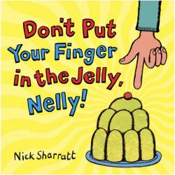 Don't Put Your Finger in the Jelly, Nelly! (Nick Sharratt, Scholastic)