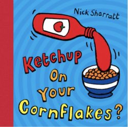 Ketchup on Your Cornflakes? (Nick Sharratt, Scholastic)
