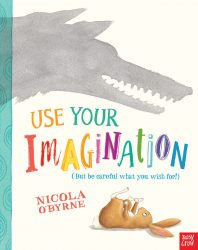 Use Your Imagination (Nosy Crow Picture Book - Nicola O'Byrne)