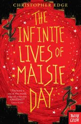 The Infinite Lives of Maisie Day (Nosy Crow - Christopher Edge)