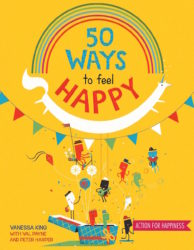 50 Ways to Feel Happy: Fun Activities & Ideas to Build Your Happiness Skills (An Emotions Book - QED)