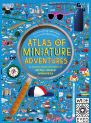 Atlas of Miniature Adventures: A Pocket-Sized Collection of Small-Scale Wonders (Wide Eyed Editions - Hardcover)