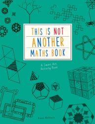 This is Not Another Maths Book: A Smart Art Activity Book  (Ivy Kids)