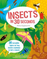 Insects in 30 Seconds: 30 Fascinating Topics for Bug Boffins (Ivy Kids)