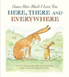 Guess How Much I Love You Here, There and Everywhere (Picture Book by Sam McBratney - Walker Books)
